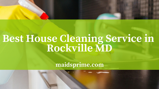 Best House Cleaning Service in Rockville MD - Maids Prime